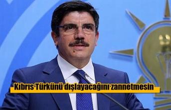 Kimse Kıbrıs Türkünü dışlayacağını zannetmesin