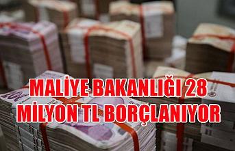 Maliye Bakanlığı 28 milyon TL borçlanıyor