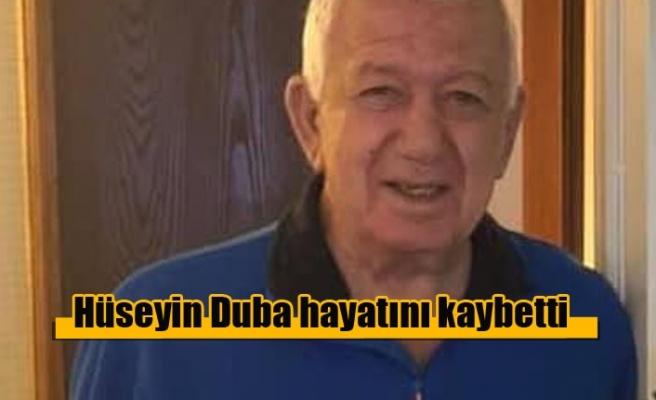 Hüseyin Duba hayatını kaybetti