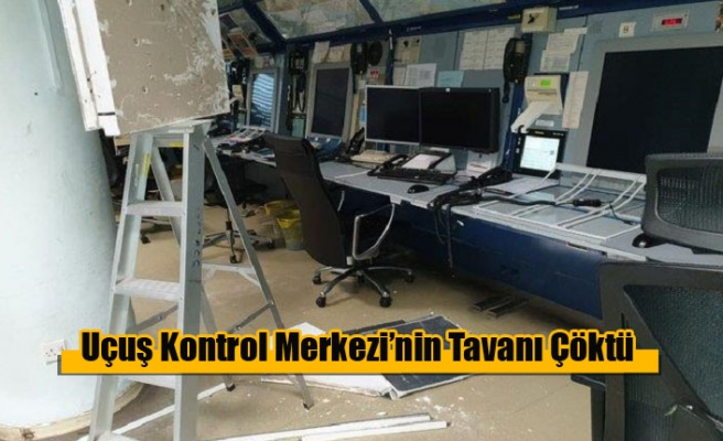 Uçuş Kontrol Merkezi'nin Tavanı Çöktü