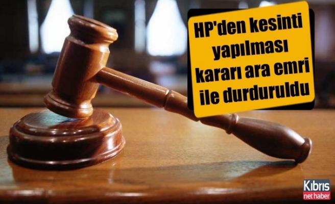 HP'den kesinti yapılması kararı ara emri ile durduruldu