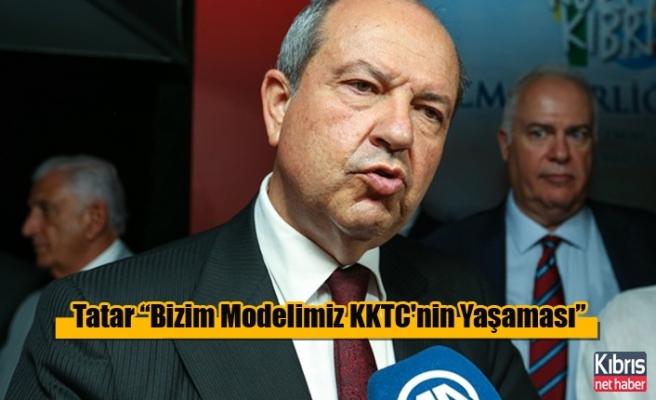 """Tatar """"Bizim Modelimiz KKTC'nin Yaşaması"""""""