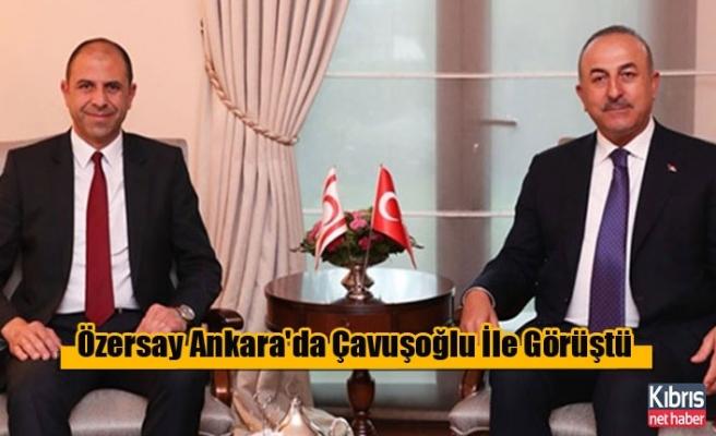Özersay Ankara'da Çavuşoğlu İle Görüştü
