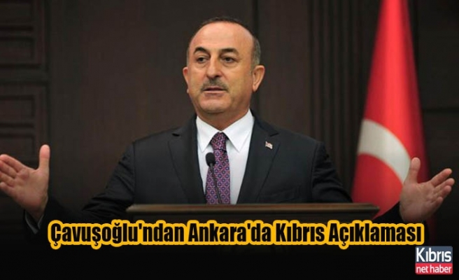 Çavuşoğlu'ndan Ankara'da Kıbrıs Açıklaması