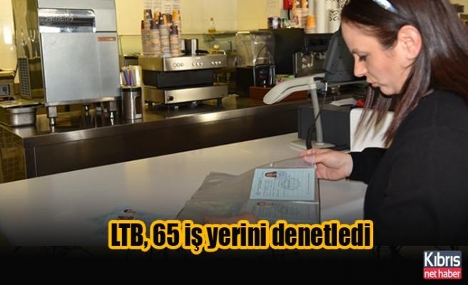 LTB, 65 iş yerini denetledi