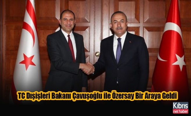 TC Dışişleri Bakanı Çavuşoğlu ile Özersay Bir Araya Geldi