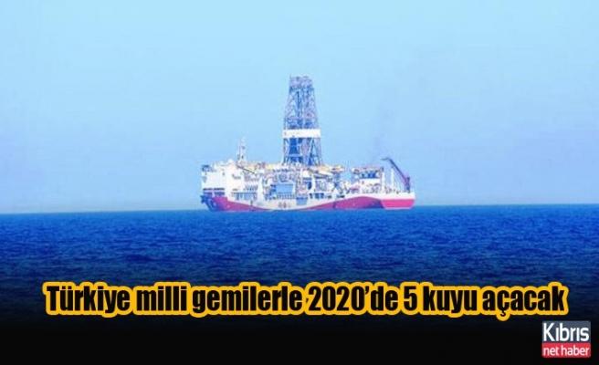 Türkiye milli gemilerle 2020'de 5 kuyu açacak