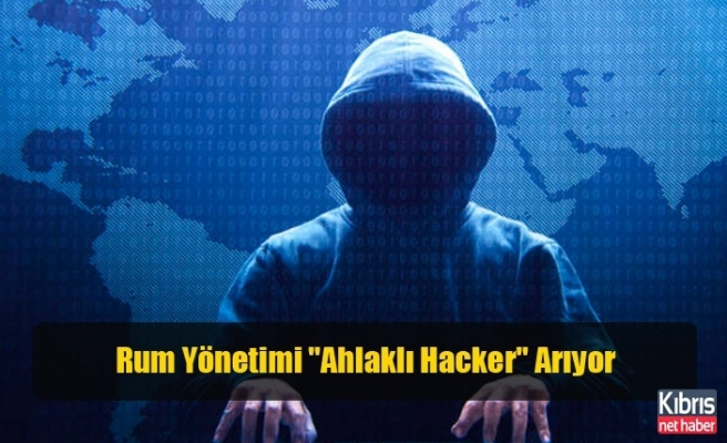 Rum Yönetimi ''Ahlaklı Hacker'' Arıyor