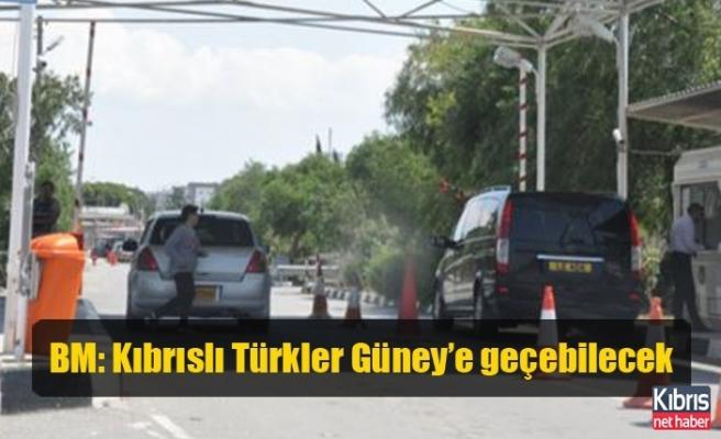 BM: Kıbrıslı Türkler Güney'e geçebilecek