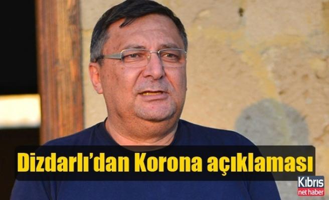 Dizdarlı'dan Korona açıklaması