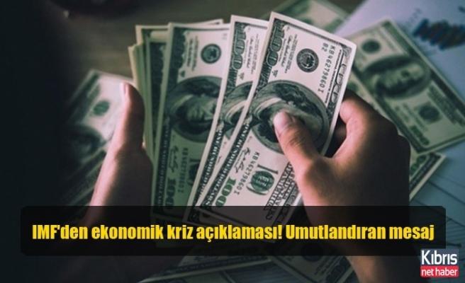 IMF'den ekonomik kriz açıklaması! Umutlandıran mesaj