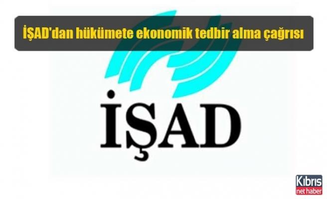İŞAD'dan hükümete ekonomik tedbir alma çağrısı
