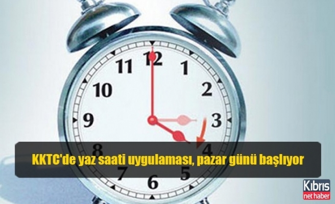 KKTC'de yaz saati uygulaması, pazar günü başlıyor