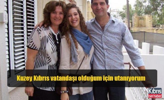Kuzey Kıbrıs vatandaşı olduğum için utanıyorum