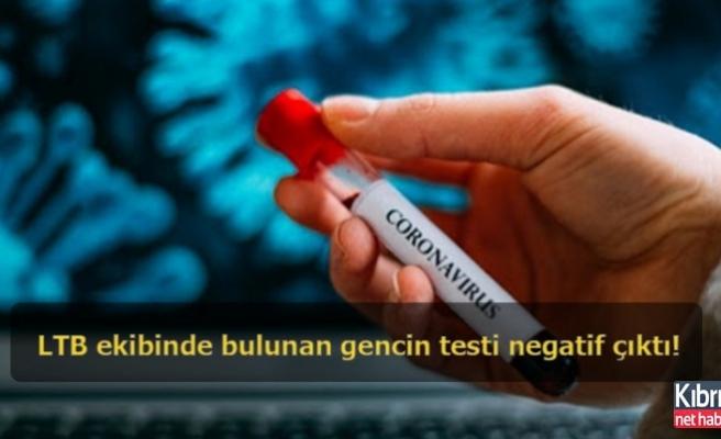 LTB ekibinde bulunan gencin testi negatif çıktı!
