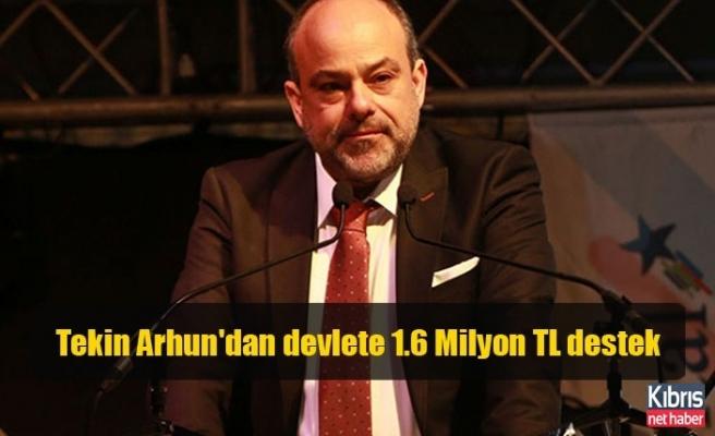 Tekin Arhun'dan devlete 1.6 Milyon TL destek
