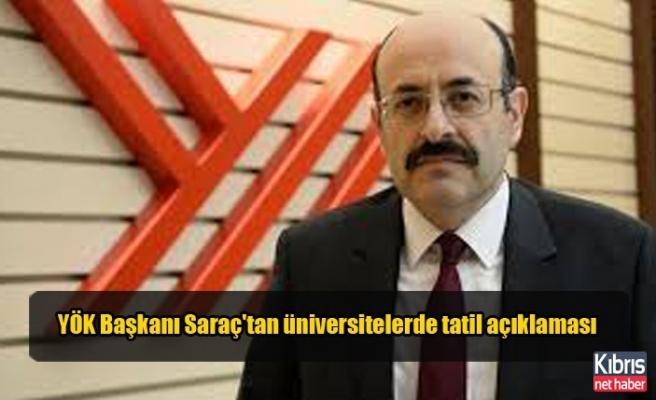 YÖK Başkanı Saraç'tan üniversitelerde tatil açıklaması