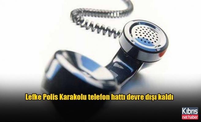 Lefke Polis Karakolu telefon hattı devre dışı kaldı