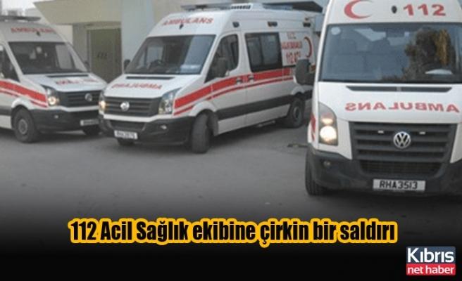 112 Acil Sağlık ekibine çirkin bir saldırı