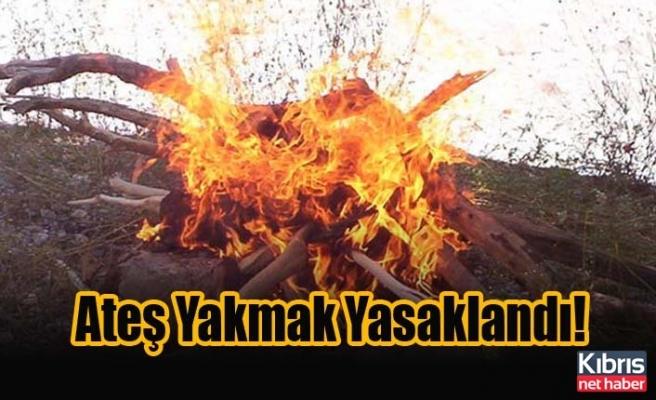 Ateş Yakmak Yasaklandı!