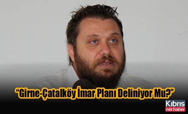 """""""Girne-Çatalköy İmar Planı Deliniyor Mu?"""""""