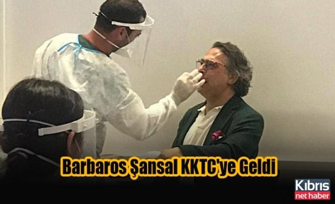 Barbaros Şansal KKTC'ye Geldi