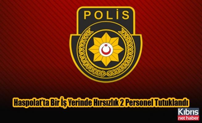 Haspolat'ta Bir İş Yerinde Hırsızlık Yapan 2 Personel Tutuklandı