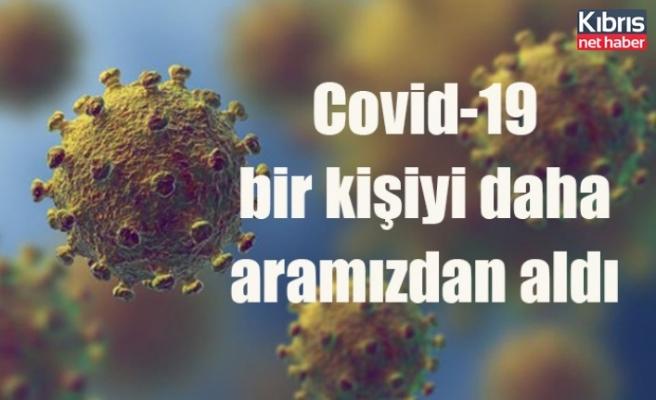 Covid-19 bir kişiyi daha aramızdan aldı