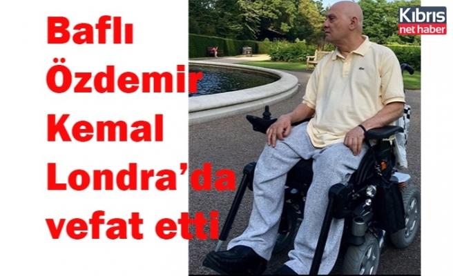 Baflı Özdemir Kemal Londra'da vefat etti