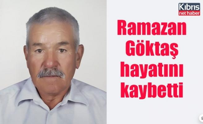 Ramazan Göktaş hayatını kaybetti