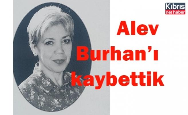 Alev Burhan'ı yitirdik
