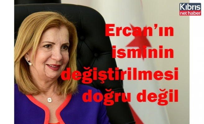 Canaltay: Ercan'ın isminin değiştirilmesi doğru değil