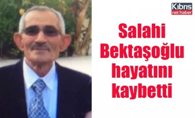 Salahi Bektaşoğlu hayatını kaybetti
