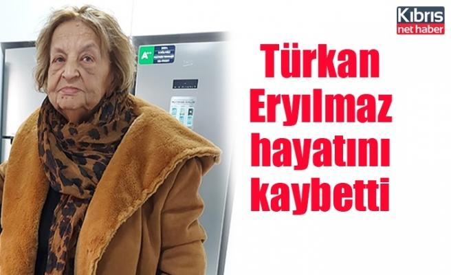 Türkan Eryılmaz hayatını kaybetti