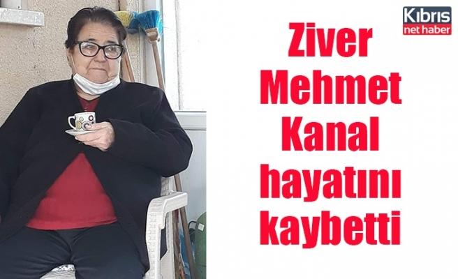 Ziver Mehmet Kanal hayatını kaybetti