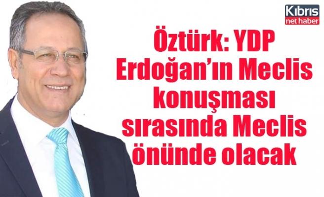 Öztürk: YDP Erdoğan'ın meclis konuşması sırasında Meclis önünde olacak