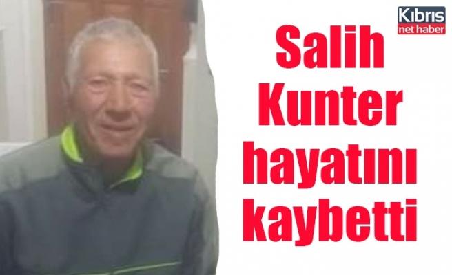 Salih Kunter hayatını kaybetti