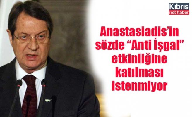 """Anastasiadis'in sözde """"Anti İşgal"""" etkinliğine katılması istenmiyor"""