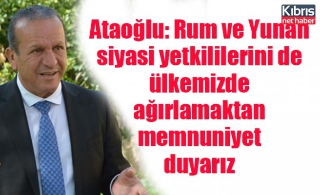 Ataoğlu: Rum ve Yunan siyasi yetkililerini de ülkemizde ağırlamaktan memnuniyet duyarız