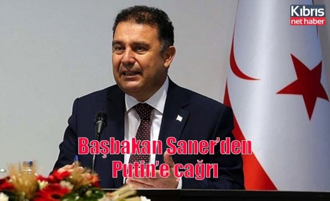 Başbakan Saner'den Putin'e çağrı