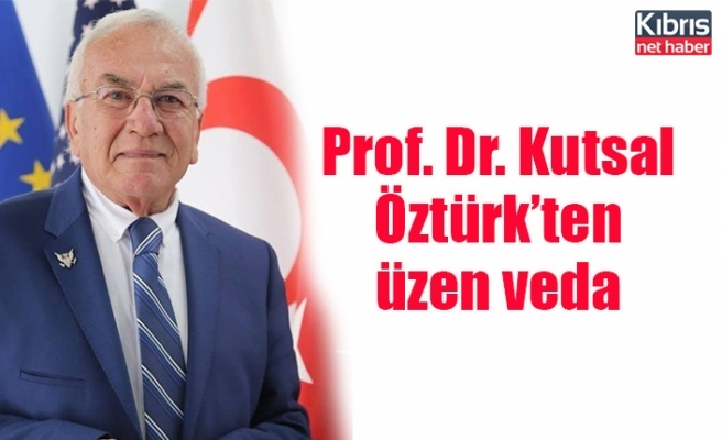 Prof. Dr. Kutsal Öztürk'ten üzen veda