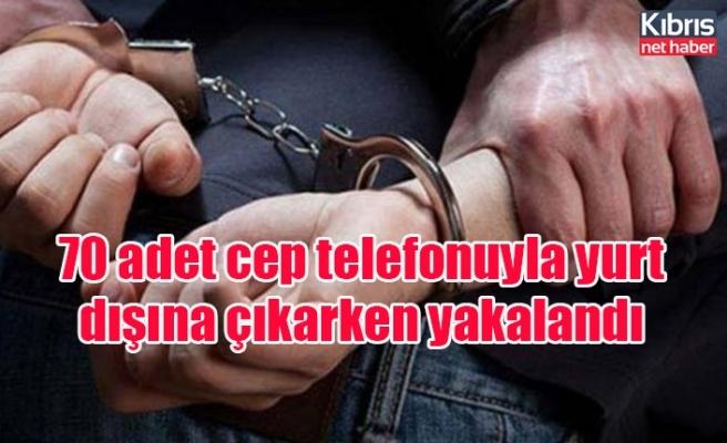 70 adet cep telefonuyla yurt dışına çıkarken yakalandı