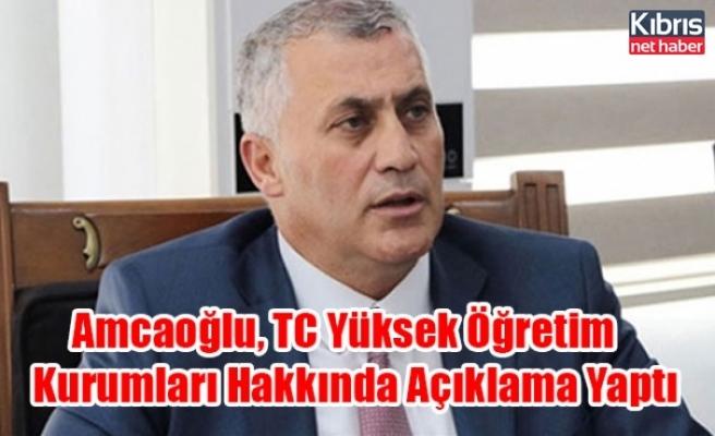 Amcaoğlu, TC Yüksek Öğretim Kurumları Hakkında Açıklama Yaptı