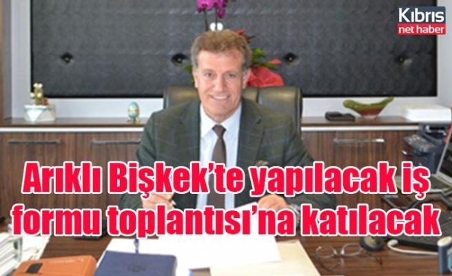 Arıklı Bişkek'te yapılacak iş formu toplantısı'na katılacak