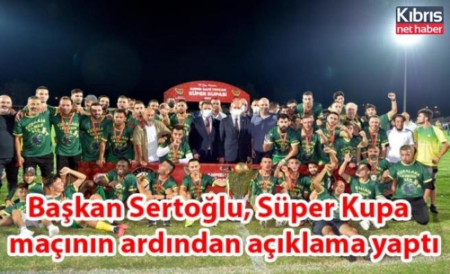 Başkan Sertoğlu, Süper Kupa maçının ardından açıklama yaptı