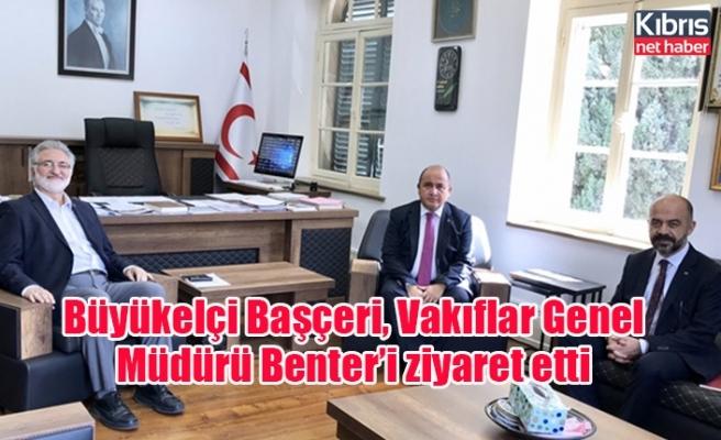 Büyükelçi Başçeri, Vakıflar Genel Müdürü Benter'i ziyaret etti