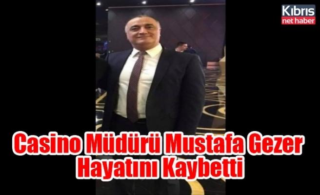 Casino Müdürü Mustafa Gezer Hayatını Kaybetti