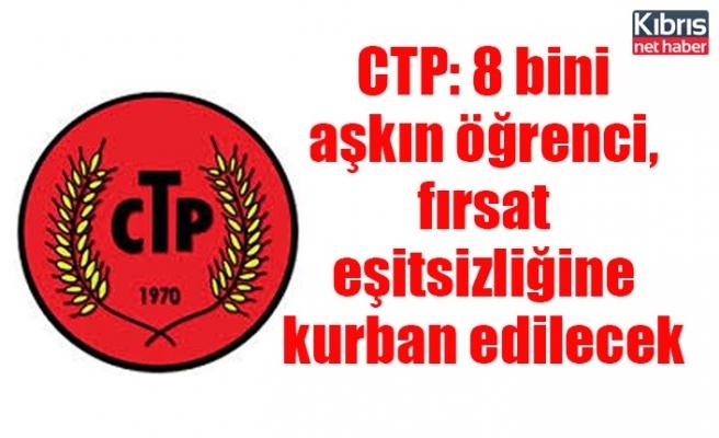 CTP: 8 bini aşkın öğrenci, fırsat eşitsizliğine kurban edilecek