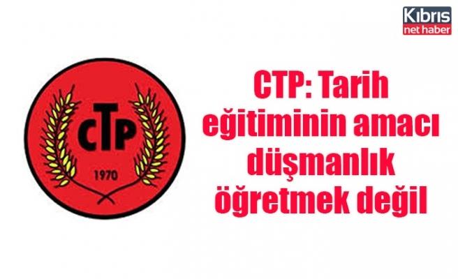 CTP: Tarih eğitiminin amacı düşmanlık öğretmek değil