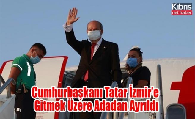 Cumhurbaşkanı Tatar İzmir'e Gitmek Üzere Adadan Ayrıldı